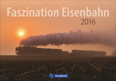 Eisenbahn Kalender: Faszination Eisenbahn 2016. Aufnahmen von besonderen Eisenbahnen in einem großformatigen Kalender für Eisenbahn-Fans.
