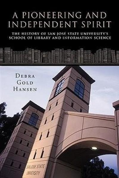 A Pioneering and Independent Spirit: The History of San Jos State University's School of Library and Information Science