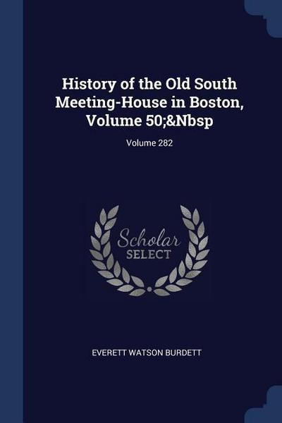 History of the Old South Meeting-House in Boston, Volume 50; Volume 282