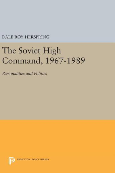The Soviet High Command, 1967-1989: Personalities and Politics