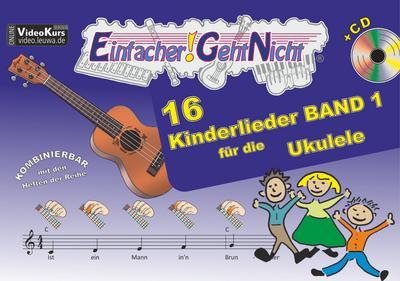 Einfacher!-Geht-Nicht: 16 Kinderlieder BAND 1 - für die Ukulele mit CD