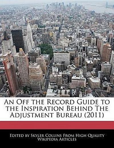 An Off the Record Guide to the Inspiration Behind the Adjustment Bureau (2011)