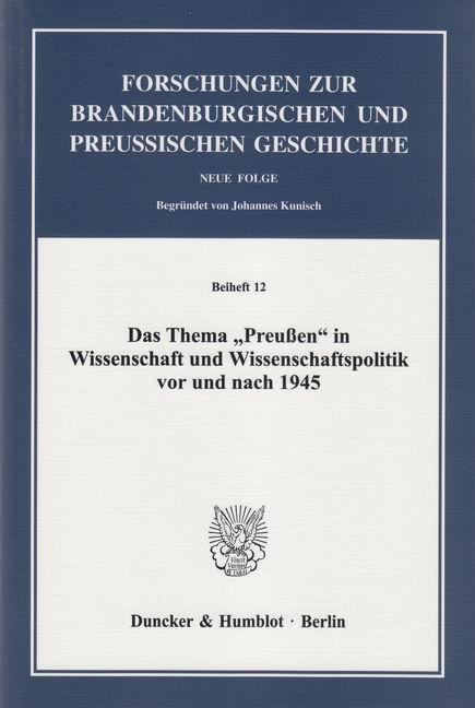 Das Thema »Preußen« in Wissenschaft und Wissenschaftspolitik ... 9783428140459