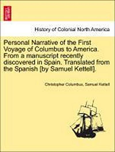 Personal Narrative of the First Voyage of Columbus to America. From a manuscript recently discovered in Spain. Translated from the Spanish [by Samuel Kettell].