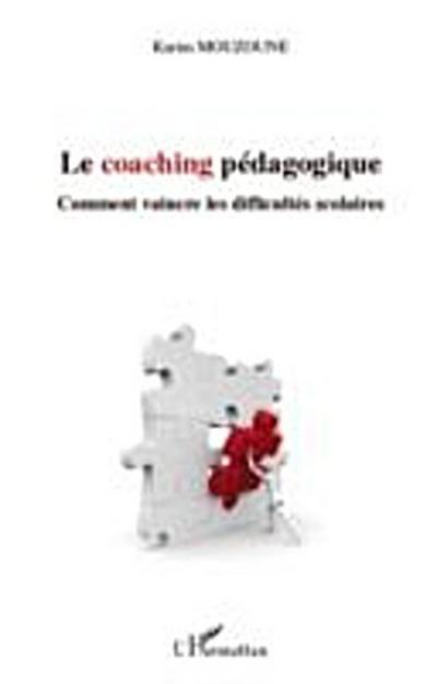 Le coaching pedagogique - comment vaincre les difficultes sc
