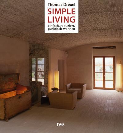 Simple Living: Einfach, reduziert und puristisch wohnen -