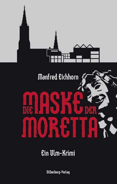 Die Maske der Moretta: Ein Ulm-Krimi