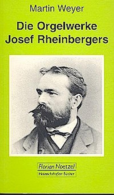 Die Orgelwerke Josef Rheinbergers