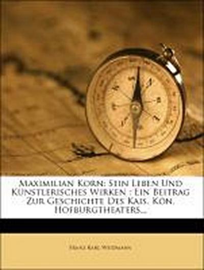 Maximilian Korn: Sein Leben und künstlerisches Wirken.