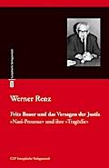 Fritz Bauer und das Versagen der Justiz: Nazi-Prozesse und ihre »Tragödie«