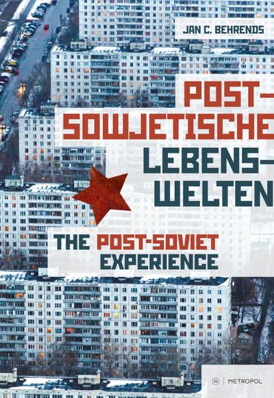 Postsowjetische Lebenswelten  The Post-Soviet Experience. Society and Everyday Life after Communism