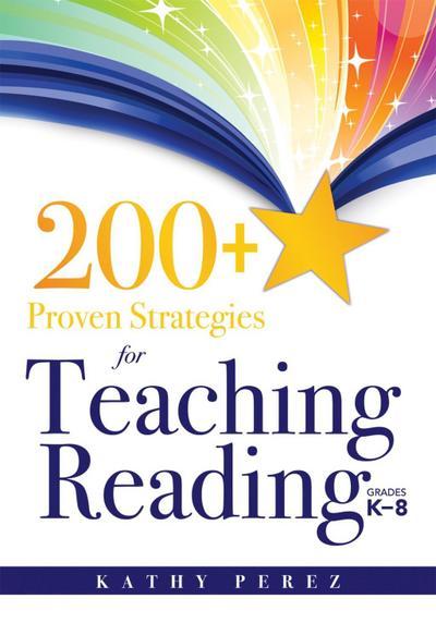 200+ Proven Strategies for Teaching Reading, Grades K-8