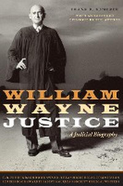 William Wayne Justice: A Judicial Biography