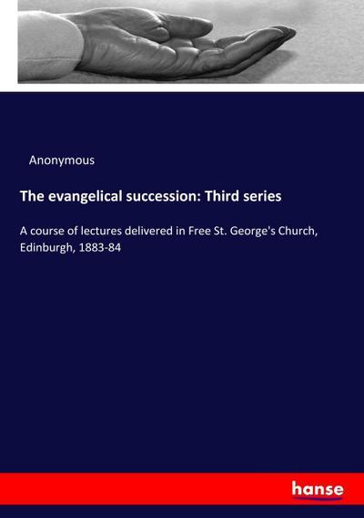 The evangelical succession: Third series