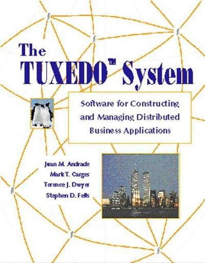 The TUXEDO System: Software for Constructing and Managing Distributed Business Applications: A Guide to Constructing Distributed Business Applications