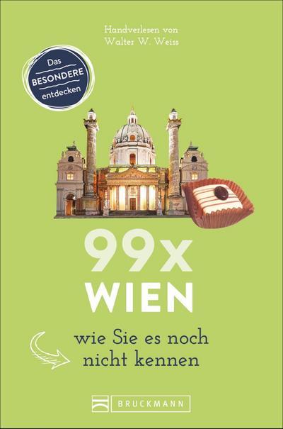 Wien Reiseführer: 99 x Wien wie Sie es noch nicht kennen