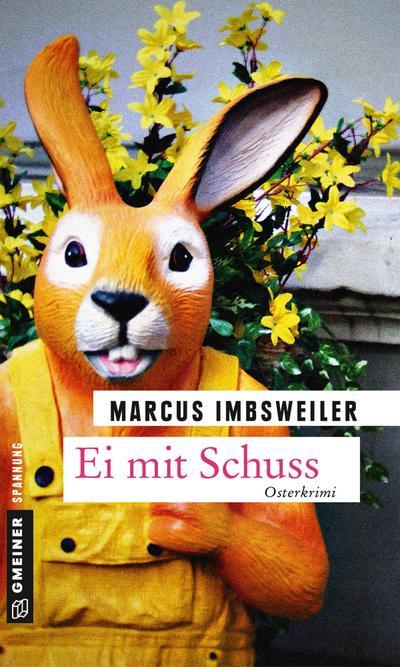 Ei mit Schuss; Osterkrimi; Kriminalromane im GMEINER-Verlag; Deutsch