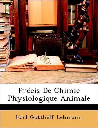 Lehmann, K: Précis De Chimie Physiologique Animale