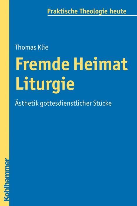 Fremde Heimat Liturgie Thomas Klie