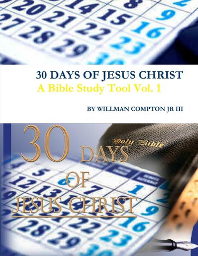 30 Days of Jesus Christ: A Bible Study Tool Vol. 1