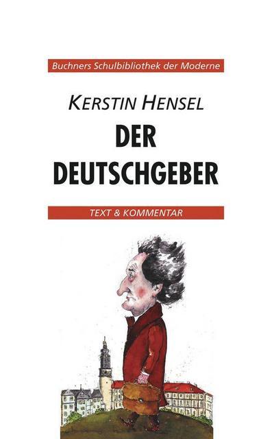 Buchners Schulbibliothek der Moderne / Text & Kommentar: Buchners Schulbibliothek der Moderne / Hensel, Der Deutschgeber: Text & Kommentar