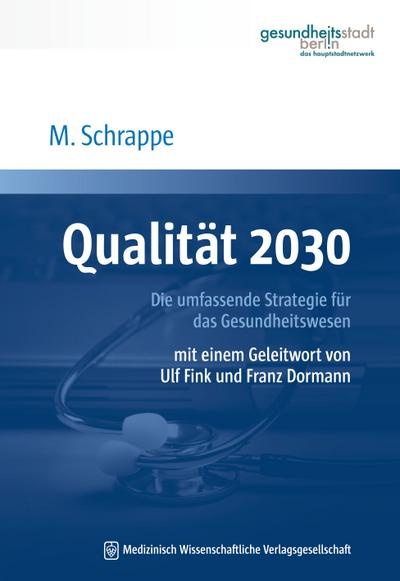 Qualität 2030: Die umfassende Strategie für das Gesundheitswesen. Mit einem Geleitwort von Ulf Fink und Franz Dormann