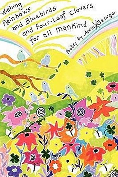 Wishing Rainbows and Bluebirds and Four Leaf Clovers for All Mankind