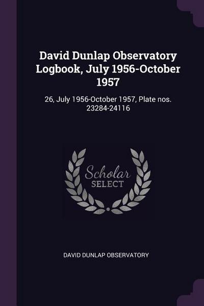 David Dunlap Observatory Logbook, July 1956-October 1957: 26, July 1956-October 1957, Plate Nos. 23284-24116