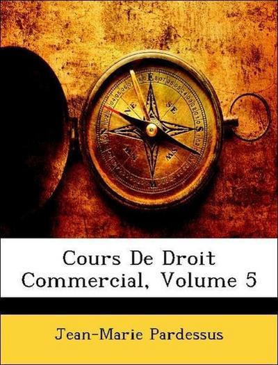 Cours De Droit Commercial, Volume 5