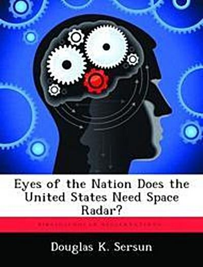 Eyes of the Nation Does the United States Need Space Radar?