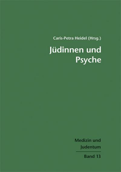 Jüdinnen und Psyche; Medizin und Judentum, Band 13; Medizin und Judentum; Hrsg. v. Heidel, Caris-Petra; Deutsch