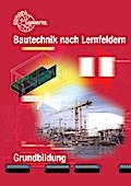 Bautechnik nach Lernfeldern: Grundbildung