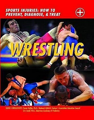 Wrestling: Sports Injuries: How to Prevent, Diagnose, and Treat