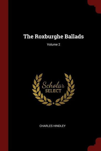 The Roxburghe Ballads; Volume 2