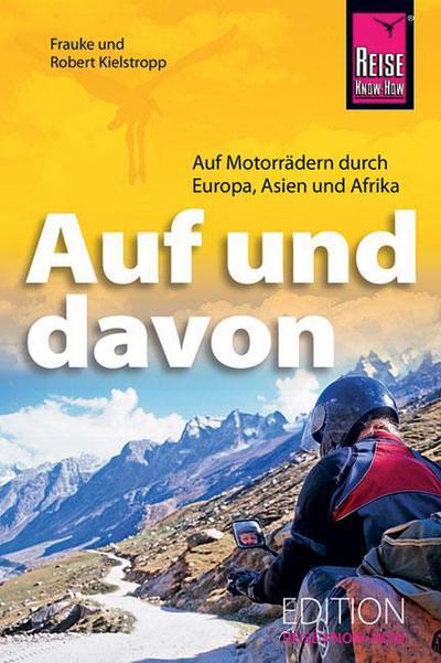 Auf und davon - Auf Motorrädern durch Europa, Asien und Afrika