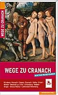 Wege zu Cranach; Kulturreiseführer; Mitwirkun ...