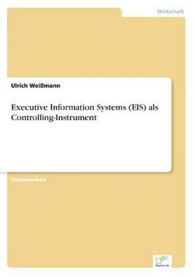 Executive Information Systems (EIS) als Controlling-Instrument