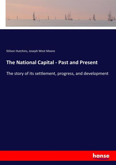 The National Capital - Past and Present