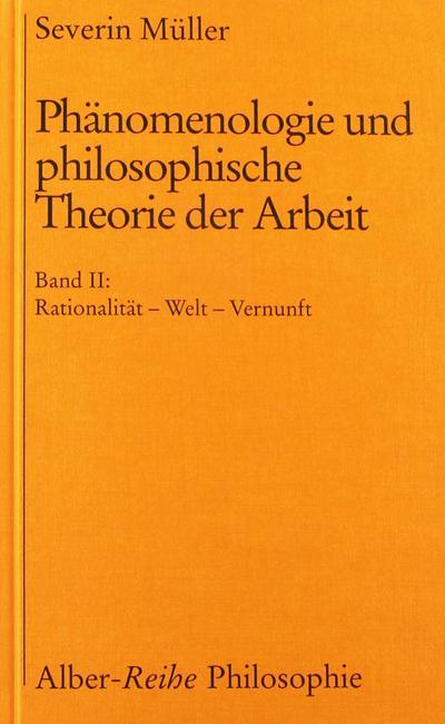 Phänomenologie und philosophische Theorie der Arbeit, Bd.2, Rationalität, Welt, Vernunft