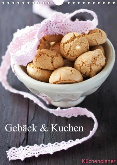 Gebäck und Kuchen Küchenplaner (Wandkalender 2021 DIN A4 hoch)