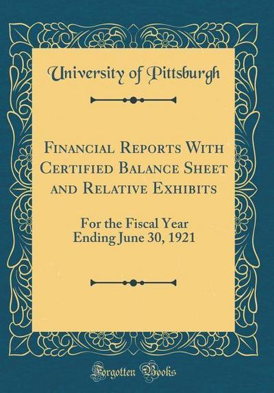 Financial Reports with Certified Balance Sheet and Relative Exhibits: For the Fiscal Year Ending June 30, 1921 (Classic Reprint)