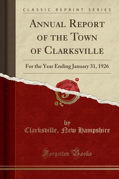 Annual Report of the Town of Clarksville: For the Year Ending January 31, 1926 (Classic Reprint)