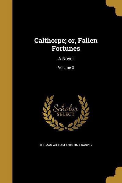 CALTHORPE OR FALLEN FORTUNES