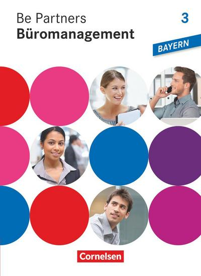 Be Partners Büromanagement 3. Ausbildungsjahr: Lernfelder 10-13. Fachkunde. Ausgabe Bayern