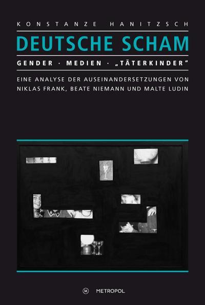 Deutsche Scham. Gender. Medien. ?Täterkinder?: Eine Analyse der Auseinandersetzungen von Niklas Frank, Beate Niemann und Malte Ludin