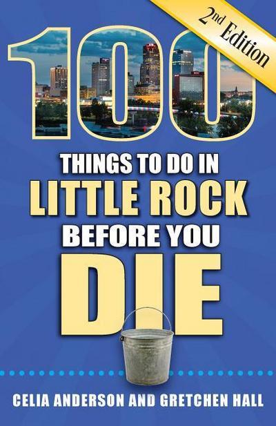 100 Things to Do in Little Rock Before You Die, 2nd Edition