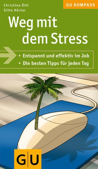 Weg mit dem Stress . Entspannt und effektiv im Job. Die besten Tipps für jeden Tag