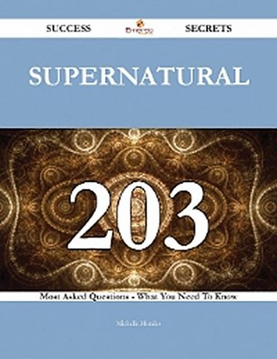 Supernatural 203 Success Secrets - 203 Most Asked Questions On Supernatural - What You Need To Know