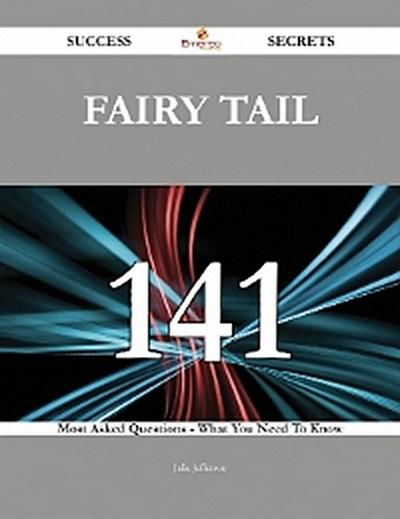 Fairy Tail 141 Success Secrets - 141 Most Asked Questions On Fairy Tail - What You Need To Know