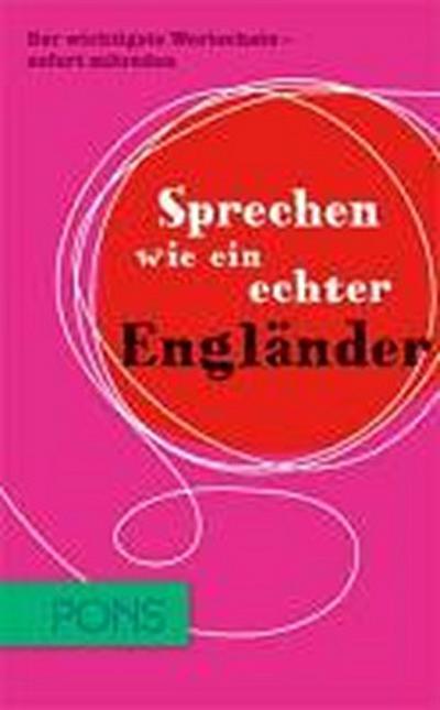 PONS Sprechen wie ein echter Engländer: Der wichtigste Wortschatz - sofort mitreden